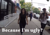 Yes. Exactly. You are ugly physically, mentally, and emotionally to this girl. EXACTLY. So now fuck off.
